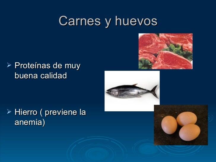 Carnes y huevos <ul><li>Proteínas de muy buena calidad </li></ul><ul><li>Hierro ( previene la anemia) </li></ul>