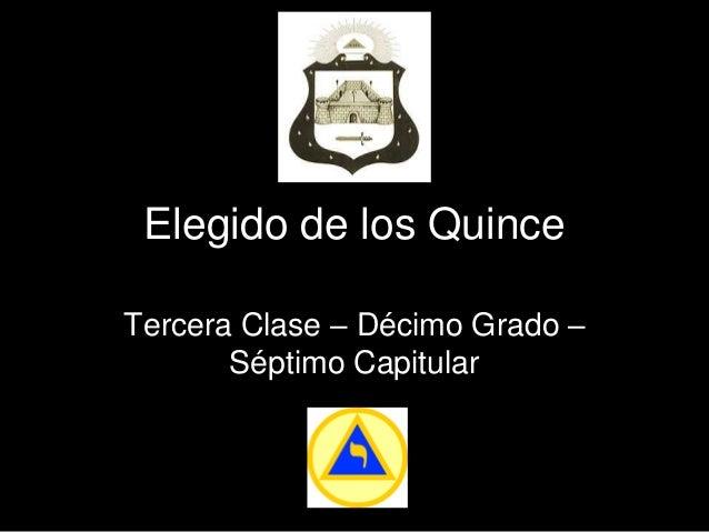 Elegido de los QuinceTercera Clase – Décimo Grado –       Séptimo Capitular