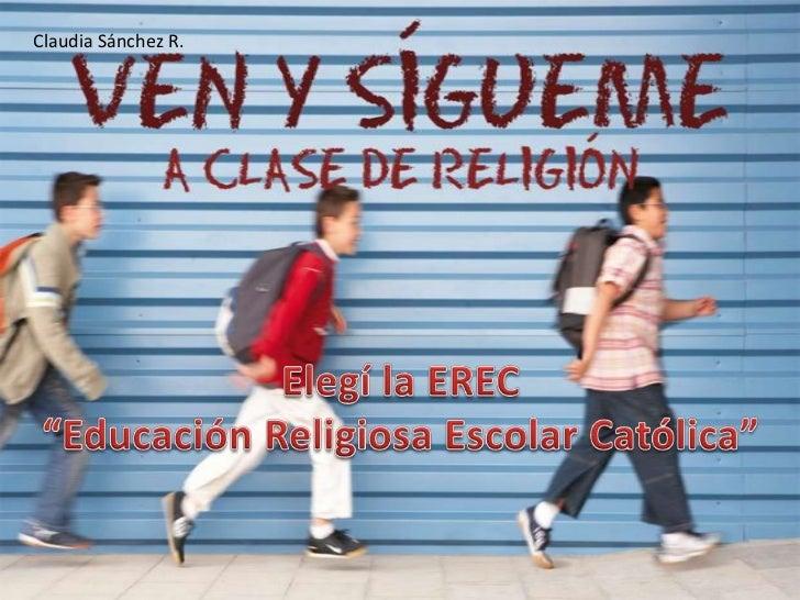 """Claudia Sánchez R.<br />Elegí la EREC<br />""""Educación Religiosa Escolar Católica""""<br />"""