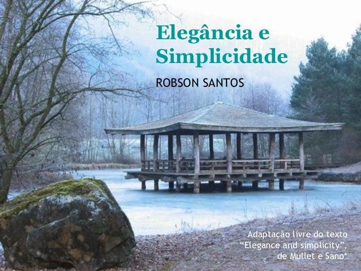 """Elegância e Simplicidade ROBSON SANTOS Adaptação livre do texto """"Elegance and simplicity"""", de Mullet e Sano*"""