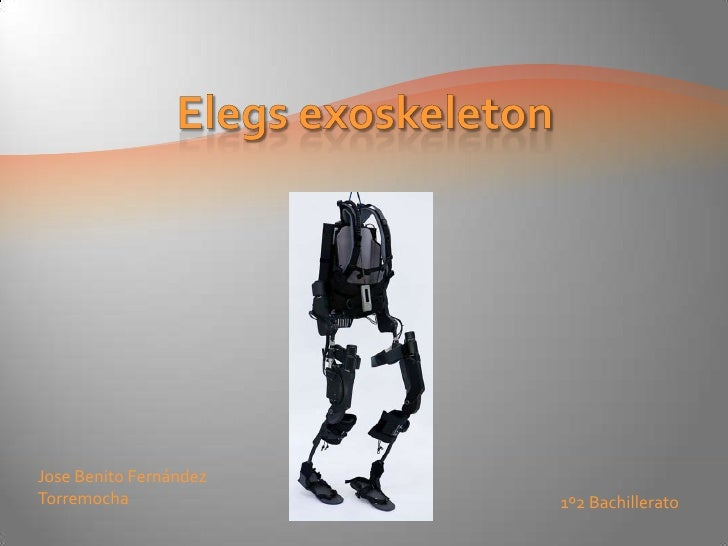 Elegs exoskeleton<br />Jose Benito Fernández Torremocha<br />1º2 Bachillerato<br />