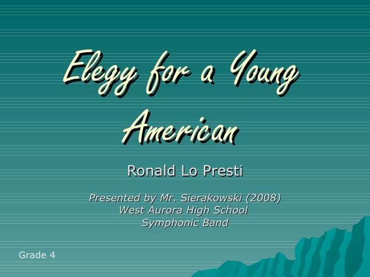 Elegy for a Young              American                 Ronald Lo Presti           Presented by Mr. Sierakowski (2008)    ...