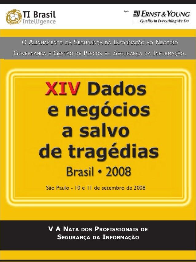 SÃO PAULO 12 E 13 DE SETEMBRO DE 2007 Apoio: O Alinhamento da Segurança da Informação ao Negócio Governança e Gestão de Ri...