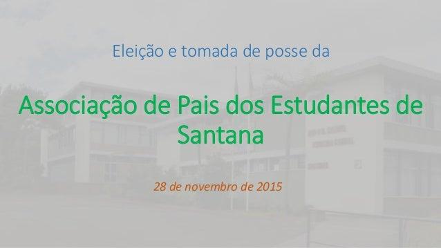 Eleição e tomada de posse da Associação de Pais dos Estudantes de Santana 28 de novembro de 2015