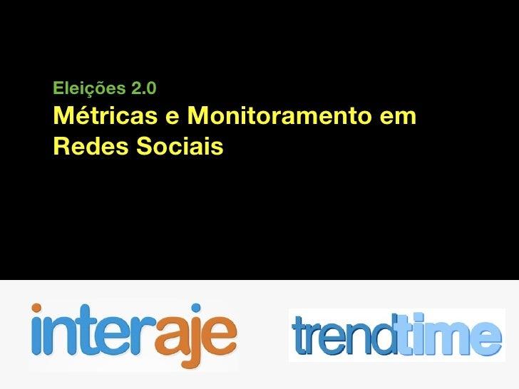 Eleições 2.0 Métricas e Monitoramento em Redes Sociais