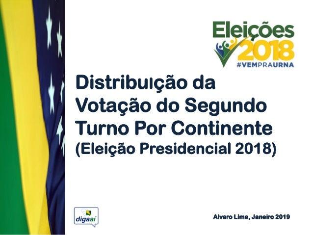 DistribuIção da Votação do Segundo Turno Por Continente (Eleição Presidencial 2018) Alvaro Lima, Janeiro 2019