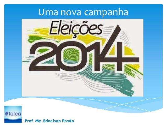 Uma nova campanha  Prof. Me. Ednelson Prado