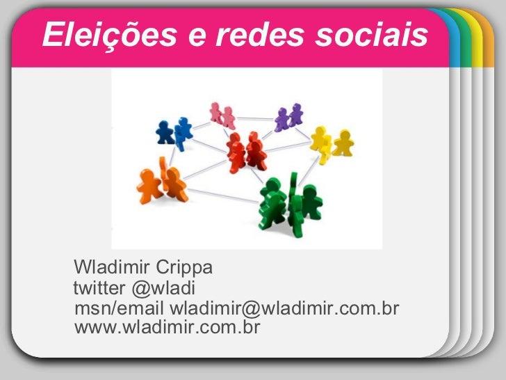 Eleições e redes sociais            WINTER              Template  Wladimir Crippa  twitter @wladi  msn/email wladimir@wlad...
