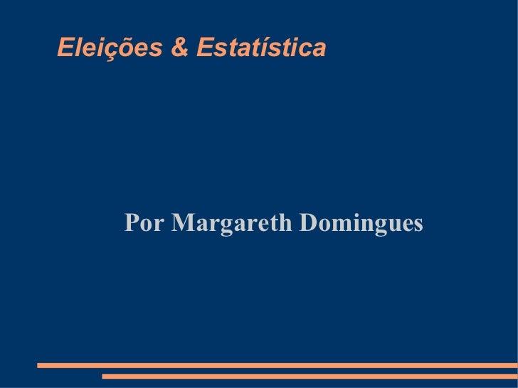 Eleições & Estatística Por Margareth Domingues