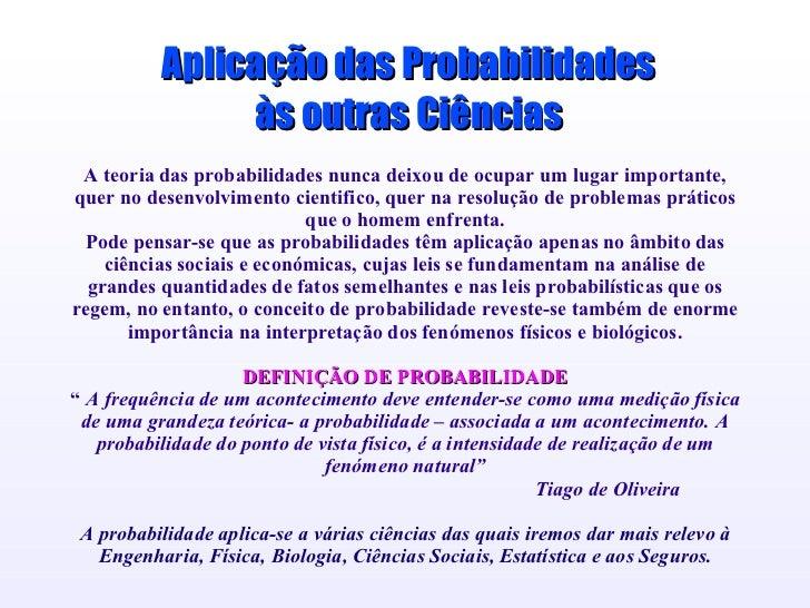 A teoria das probabilidades nunca deixou de ocupar um lugar importante, quer no desenvolvimento cientifico, quer na resolu...