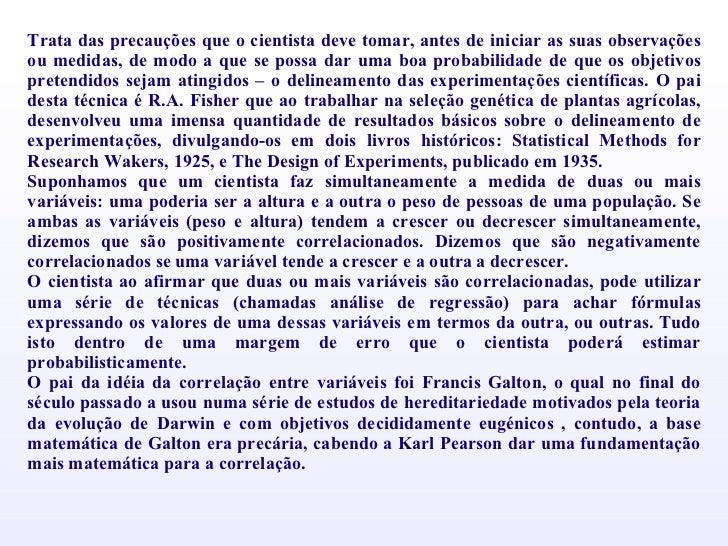 <ul><li>Trata das precauções que o cientista deve tomar, antes de iniciar as suas observações ou medidas, de modo a que se...