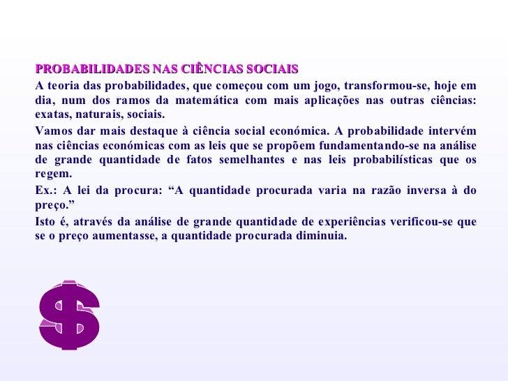 <ul><li>PROBABILIDADES NAS CIÊNCIAS SOCIAIS </li></ul><ul><li>A teoria das probabilidades, que começou com um jogo, transf...