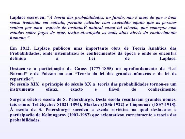 """Laplace escreveu: """" A teoria das probabilidades, no fundo, não é mais do que o bom senso traduzido em cálculo, permite cal..."""