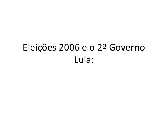 Eleições 2006 e o 2º Governo Lula: