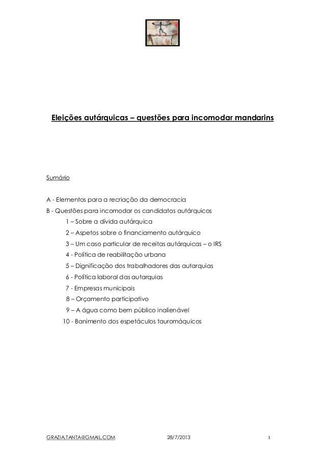 GRAZIA.TANTA@GMAIL.COM 28/7/2013 1 Eleições autárquicas – questões para incomodar mandarins Sumário A - Elementos para a r...