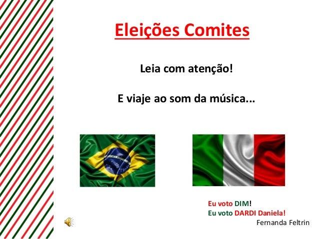 Eleições Comites Leia com atenção! E viaje ao som da música... Eu voto DIM! Eu voto DARDI Daniela! Fernanda Feltrin