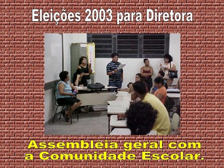 Eleições 2003 para Diretora Assembléia geral com a Comunidade Escolar.