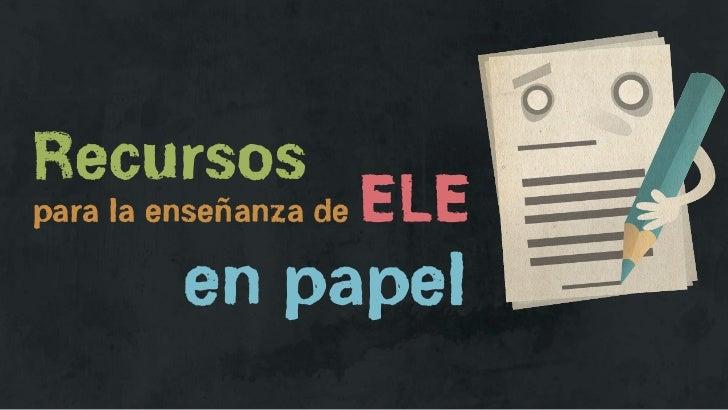 Recursospara la enseñanza de   ELE         en papel