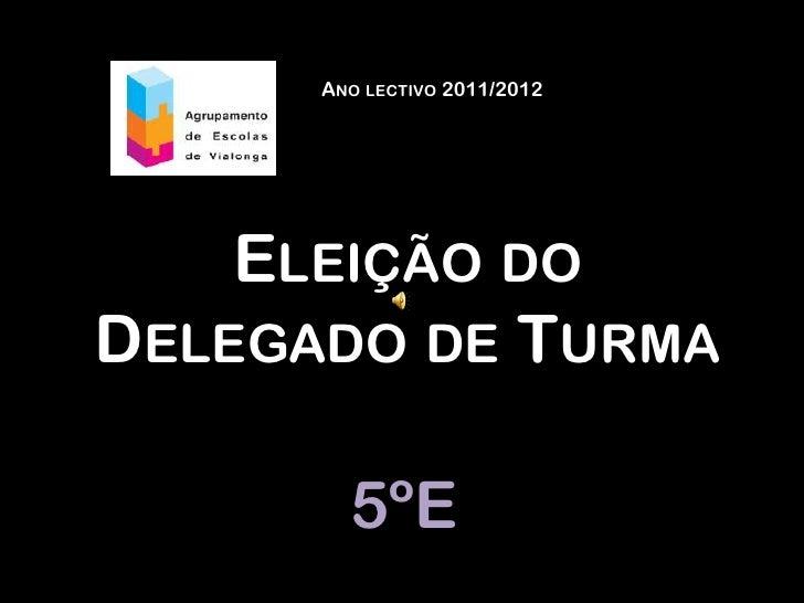 Ano lectivo 2011/2012<br />Eleição do Delegado de Turma<br />5ºE<br />