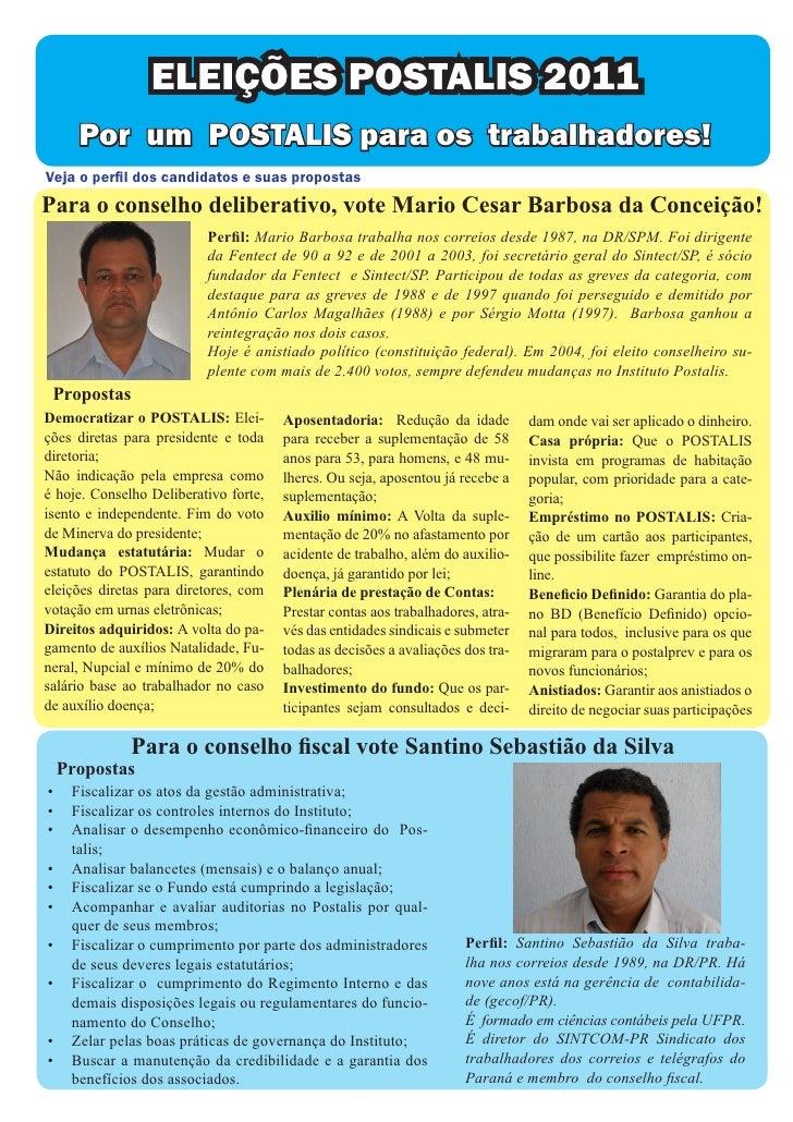 ELEIÇÕES POSTALIS 2011      Por um POSTALIS para os trabalhadores!Veja o perfil dos candidatos e suas propostasPara o cons...