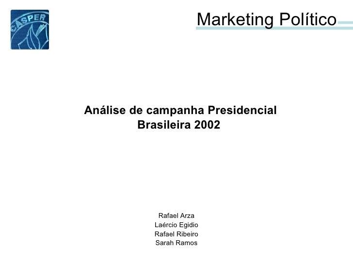 Marketing Político Rafael Arza Laércio Egidio Rafael Ribeiro Sarah Ramos Análise de campanha Presidencial Brasileira 2002