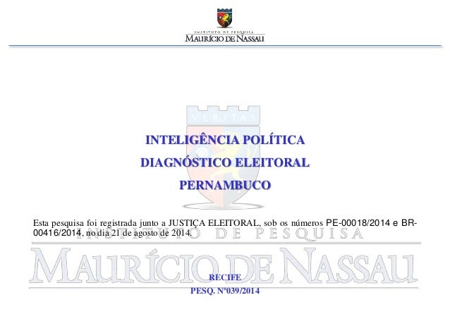 INTELIGÊNCIA POLÍTICA  DIAGNÓSTICO ELEITORAL  PERNAMBUCO  Esta pesquisa foi registrada junto a JUSTIÇA ELEITORAL, sob os n...