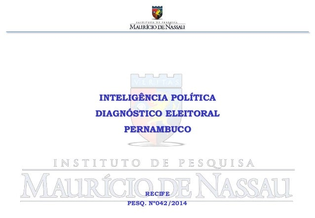 INTELIGÊNCIA POLÍTICA  DIAGNÓSTICO ELEITORAL  PERNAMBUCO  RECIFE  PESQ. Nº042/2014