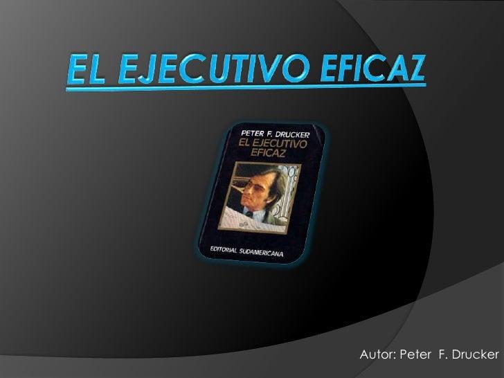 EL EJECUTIVO EFICAZ <br />Autor: Peter  F. Drucker<br />