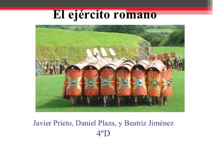 El ejército romano Javier Prieto, Daniel Plaza, y Beatriz Jiménez   4ºD