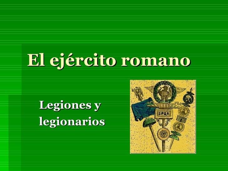 El ejército romano Legiones y legionarios