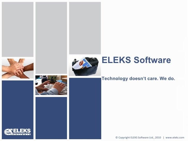 ELEKS Software Technology doesn't care. We do. © Copyright ELEKS Software Ltd., 2010  |  www.eleks.com
