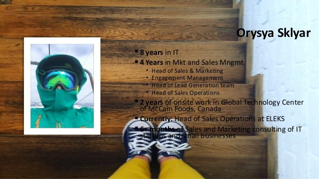 Orysya Sklyar ▪8 years in IT ▪4 Years in Mkt and Sales Mngmt • Head of Sales & Marketing • Engagement Management • Head of...