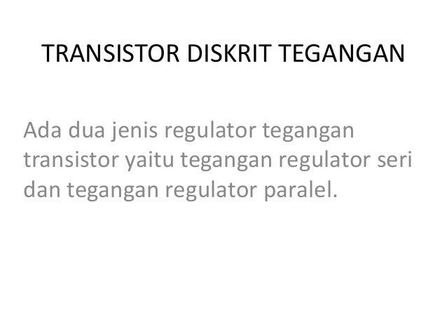 TRANSISTOR DISKRIT TEGANGAN Ada dua jenis regulator tegangan transistor yaitu tegangan regulator seri dan tegangan regulat...