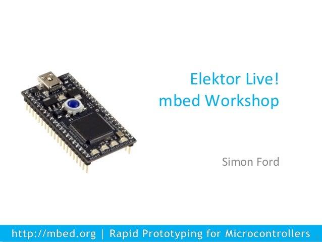 Simon Ford Elektor Live! mbed Workshop 1