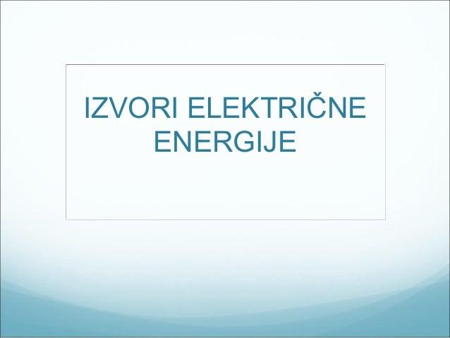 IZVORI ELEKTRIČNE    ENERGIJE