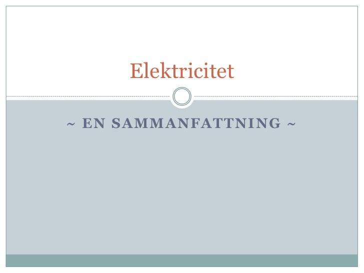 ~ En sammanfattning ~<br />Elektricitet<br />