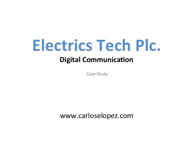 Electrics Tech Plc.       Digital Communica6on                        Study                   C...