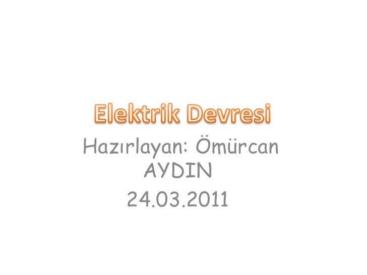Elektrik Devresi<br />Hazırlayan: ÖmürcanAYDIN<br />24.03.2011<br />