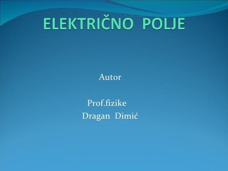 <ul><li>Autor </li></ul><ul><li>Prof.fizike  </li></ul><ul><li>Dragan  Dimić </li></ul>