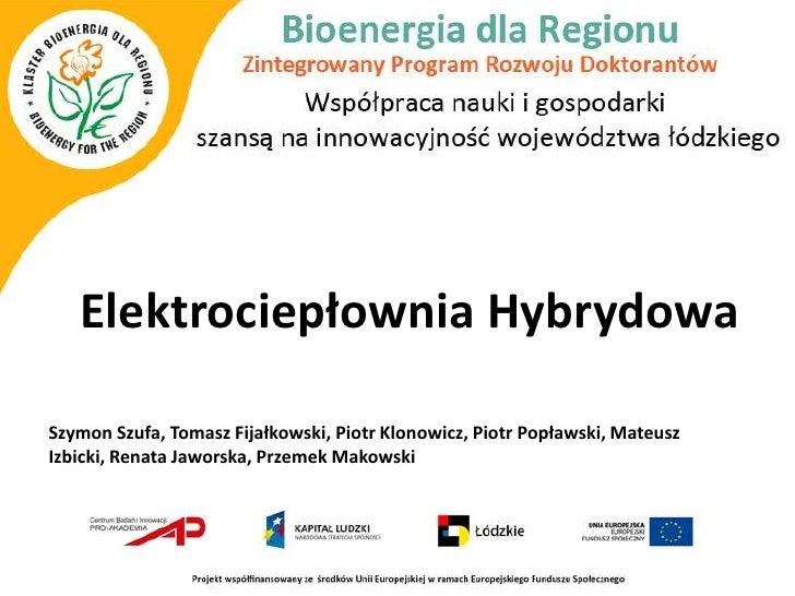Elektrociepłownia HybrydowaSzymon Szufa, Tomasz Fijałkowski, Piotr Klonowicz, Piotr Popławski, MateuszIzbicki, Renata Jawo...