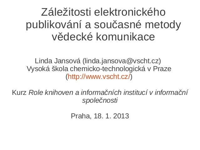 Záležitosti elektronického    publikování a současné metody         vědecké komunikace      Linda Jansová (linda.jansova@v...