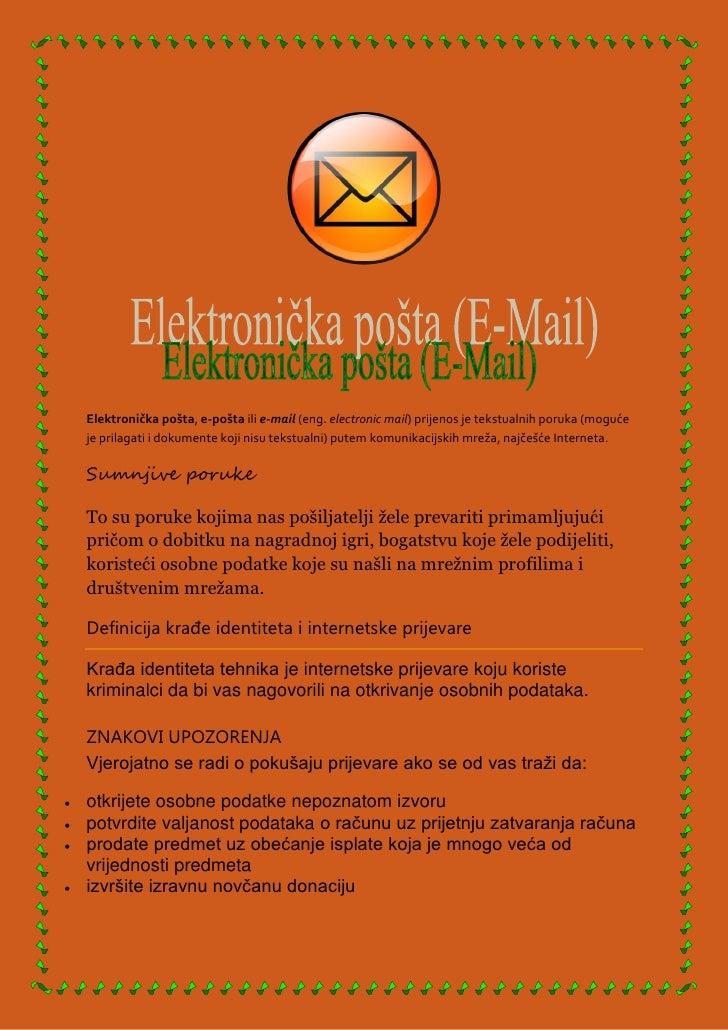 Elektronička pošta, e-pošta ili e-mail (eng. electronic mail) prijenos je tekstualnih poruka (moguće    je prilagati i dok...