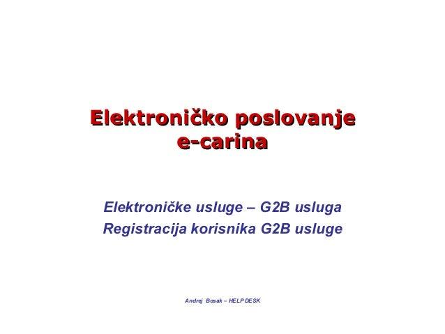 ElektroniElektroniččko poslovanjeko poslovanjee-carinae-carinaElektroničke usluge – G2B uslugaRegistracija korisnika G2B u...
