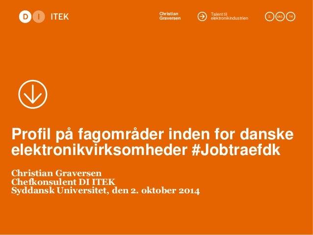 Christian  Graversen 2. okt. 14  Talent til  elektronikindustrien  Profil på fagområder inden for danske  elektronikvirkso...