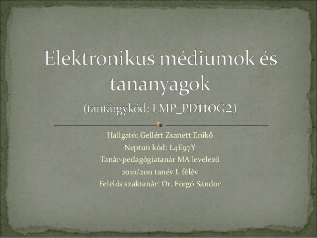 Hallgató: Gellért Zsanett Enikő Neptun kód: L4E97Y Tanár-pedagógiatanár MA levelező 2010/2011 tanév I. félév Felelős szakt...