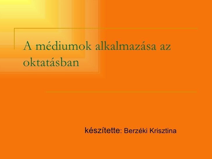 A médiumok alkalmazása az oktatásban készítette : Berzéki Krisztina