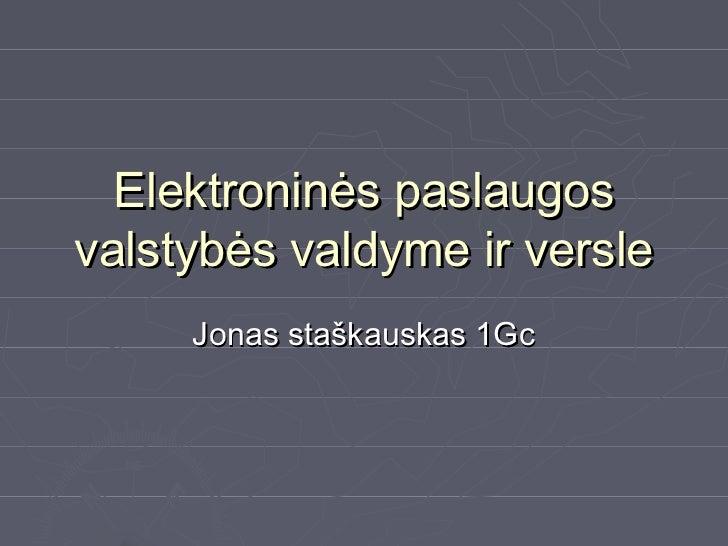 Elektroninės paslaugosvalstybės valdyme ir versle     Jonas staškauskas 1Gc