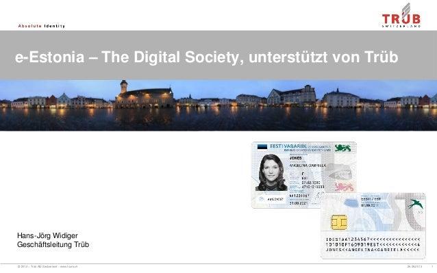 © 2012 – Trüb AG Switzerland – www.trueb.ch 26.08.2013 1 e-Estonia – The Digital Society, unterstützt von Trüb Hans-Jörg W...