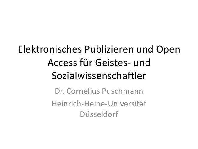 Elektronisches Publizieren und Open Access für Geistes- und Sozialwissenschaftler Dr. Cornelius Puschmann Heinrich-Heine-U...