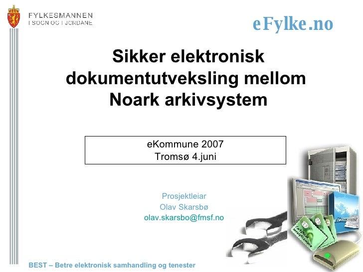 Sikker elektronisk dokumentutveksling mellom  Noark arkivsystem Prosjektleiar Olav Skarsbø [email_address] eKommune 2007 T...